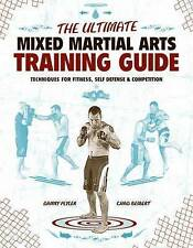 The Ultimate Mixed Martial Arts Training Guide: Techniques for Fitness, Self