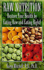 Raw Nutrition: Restore Your Health by Eating Raw and Eating Right,Karyn Mitchel,