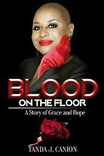 Blood on the Floor : A Story of Grace and Hope by Tanda Canion (2017, Paperback)