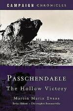 Passchendaele: The Hollow Victory (Campaign Chronicles), Martin Marix Evans, New