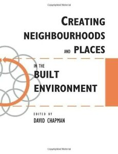 New, Creating Neighbourhoods and Places in the Built Environment (Built Environm