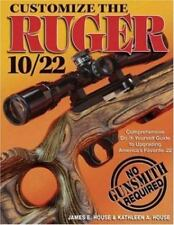 Customize the Ruger 10/22 : Comprehensive Do-It-Yourself Guide to Upgrading...