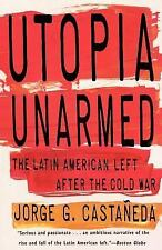 Utopia Unarmed : The Latin American Left after the Cold War by Jorge G. Castañed