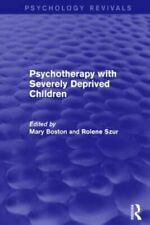 Psychotherapy with Severely Deprived Children, Boston, Mary 9781138819146 New,,
