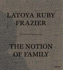 Notion of Family: By Frazier, LaToya Ruby Dickerson, Dennis C.