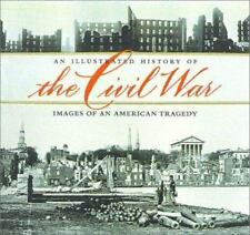 An Illustrated History of the Civil War : Images of an American Tragedy by Time-