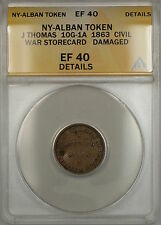 1863 Civil War Ny-Albany J Thomas Token 10G-1A Anacs Ef-40 Details Damaged