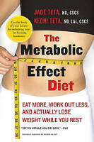 The Metabolic Effect Diet: Eat More, Work Out Less, and Actually Lose Weight Whi