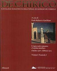 Catalogo Ragionato dell'opera di Giorgio de Chirico. Vol. I. Fascicolo 1. L'oper