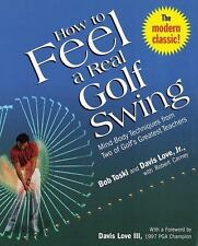 How to Feel a Real Golf Swing: Mind-Body Techniques from Two of Golf's Greatest