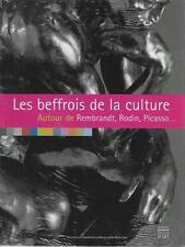 ARTS - LILLE / LES BEFFROIS DE LA CULTURE AUTOUR DE REMBRANDT - RODIN - PICASSO
