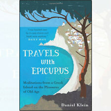 Travels with Epicurus: Meditations from a Greek Island Book By Daniel Klein NEW