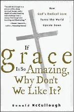 IF GRACE IS SO AMAZING WHY DON'T WE LIKE IT? * Donald McCullough ~2005 1ST HBDJ