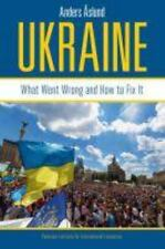 Ukraine : What Went Wrong and How to Fix It: By Aslund, Anders