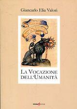 Valori Giancarlo Elia LA VOCAZIONE DELL'UMANITÀ = Autografo dell'Autore