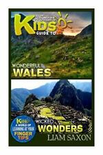 Smart Kids Guide Ser.: A Smart Kids Guide to WONDERFUL WALES and WICKED...