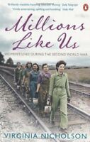 Millions Like Us: Women's Lives During the Second World War,Virginia Nicholson