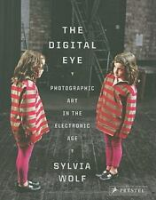 Digital Eye: Photographic Art in the Electronic Age by Sylvia Wolf