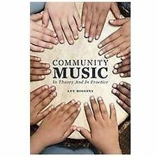 Community Music: In Theory and In Practice: By Higgins, Lee