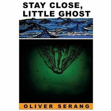 Stay Close, Little Ghost : A Novel by Oliver Serang (2013, Paperback)