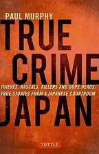 True Crime Japan: Thieves, Rascals, Killers and Dope Heads: True Stories From a