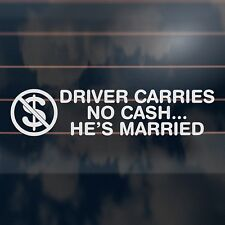 DRIVER CARRIES NO CASH HE'S MARRIED Sticker 200mm funny car decal
