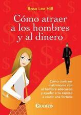 Como Atraer a Los Hombres y Al Dinero : Como Contraer Matrimonio con el...