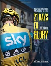 21 Days to Glory: The Official Team Sky Book of the 2012 Tour de France,Team Sk