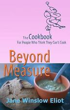 Beyond Measure : A Cookbook for People Who Don't Think They Can Cook by Jane...