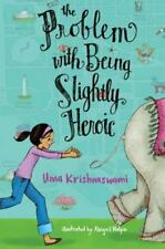The Problem with Being Slightly Heroic by Uma Krishnaswami (2013, Hardcover)