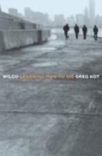 Wilco: Learning How to Die by Kot, Greg