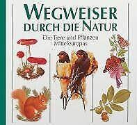 Wegweiser durch die Natur: Die Tiere und Pflanzen Mittel... | Buch | Zustand gut