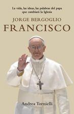 Jorge Bergoglio Francisco : La Vida, Las Ideas, Las Palabras Del Papa Que...