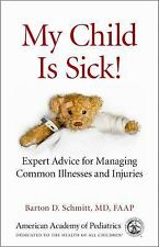 My Child Is Sick : Expert Advice for Managing Common Illnesses and Injuries by B