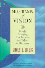 Merchants of Vision: People Bringing New Purpose and Values to Business, James E