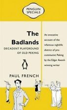The Badlands: Decadent Playground of Old Peking by Paul French (Paperback, 2014)