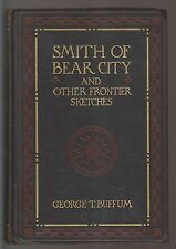 1906 BOOK - SMITH OF BEAR CITY AND OTHER FRONTIER SKETCHES - GEORGE T. BUFFUM