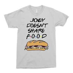 Joey Doesn't Share food Friends funny T-shirt Christmas TV Show novelty Birthday