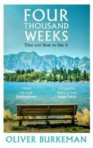 Four Thousand Weeks: Embrace your limits. Change your life. by Oliver Burkeman