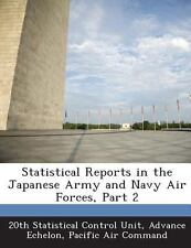 Statistical Reports in the Japanese Army and Navy Air Forces, Part 2 (2013,...