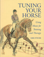 New TUNING YOUR HORSE USING MUSIC FOR TRAINING & THERAPY SARA WYCHE