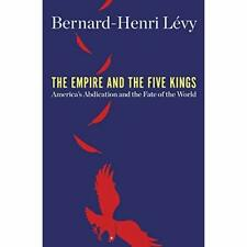 The Empire and the Five Kings: America's Abdication and - Hardback NEW Levy, Ber