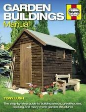 Garden Buildings Manual A Guide to Building Sheds, Greenhouses,... 9780857334862