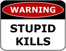 Warning Stupid Kills Laminated Funny Sign sp1043