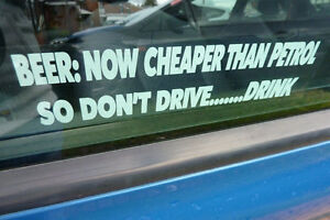 Petrol cheaper than beer don't drive drink funny car window sticker  white