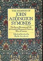 The Memoirs of John Addington Symonds by Symonds, John Addington