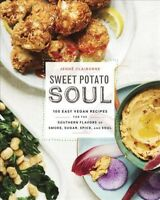 Sweet Potato Soul : 100 Easy Vegan Recipes for the Southern Flavors of Smoke,...