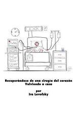 Recuperándose de una Cirugía Del Corazón Volviendo a Casa by Ira Levofsky...