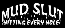 MUD SLUT Hitting Every Hole Vinyl Decal Sticker Jeep Muddin Truck Dirty  4x4 atv