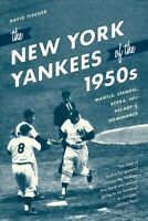 New York Yankees of the 1950s : Mantle, Stengel, Berra, and a Decade of Domin...